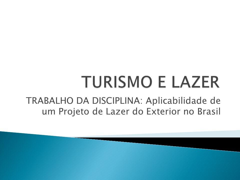 TRABALHO DA DISCIPLINA: Aplicabilidade de um Projeto de Lazer do Exterior no Brasil