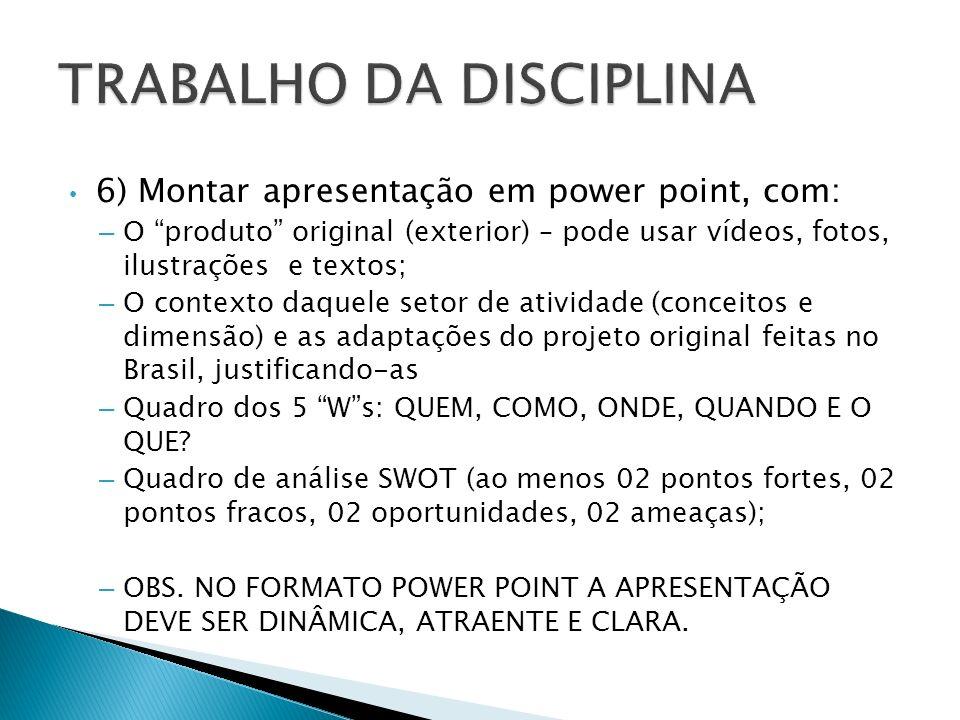 6) Montar apresentação em power point, com: – O produto original (exterior) – pode usar vídeos, fotos, ilustrações e textos; – O contexto daquele seto