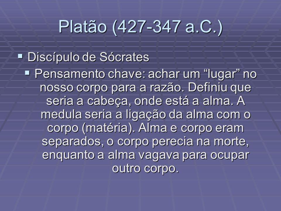 Platão (427-347 a.C.) Discípulo de Sócrates Discípulo de Sócrates Pensamento chave: achar um lugar no nosso corpo para a razão. Definiu que seria a ca