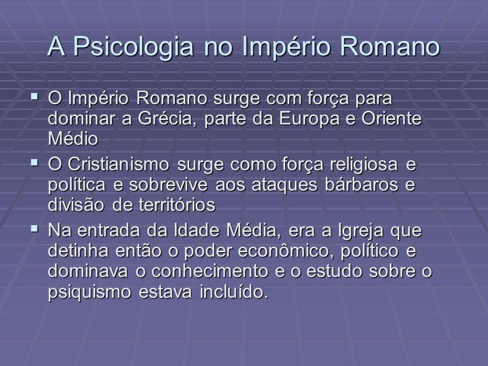 A Psicologia no Império Romano O Império Romano surge com força para dominar a Grécia, parte da Europa e Oriente Médio O Império Romano surge com forç