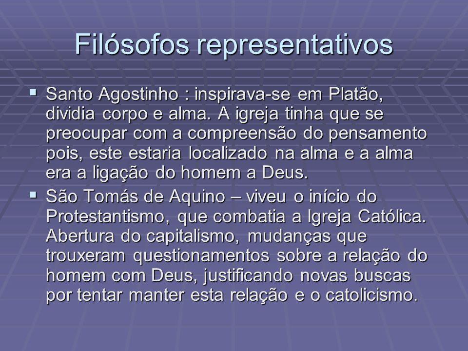 Filósofos representativos Santo Agostinho : inspirava-se em Platão, dividia corpo e alma. A igreja tinha que se preocupar com a compreensão do pensame