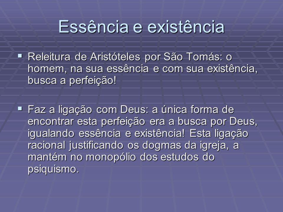 Essência e existência Releitura de Aristóteles por São Tomás: o homem, na sua essência e com sua existência, busca a perfeição! Releitura de Aristótel