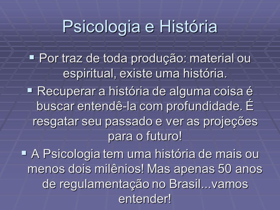 Psicologia e História Por traz de toda produção: material ou espiritual, existe uma história. Por traz de toda produção: material ou espiritual, exist