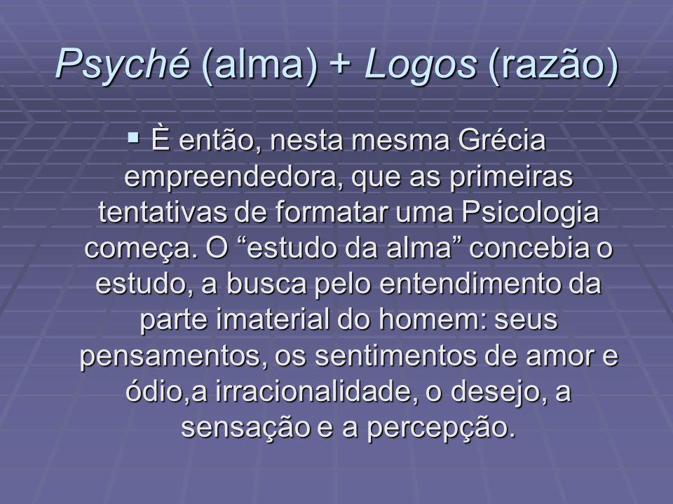 Psyché (alma) + Logos (razão) È então, nesta mesma Grécia empreendedora, que as primeiras tentativas de formatar uma Psicologia começa. O estudo da al