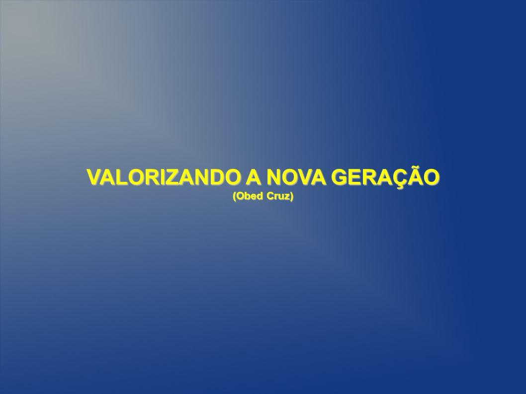VALORIZANDO A NOVA GERAÇÃO (Obed Cruz)
