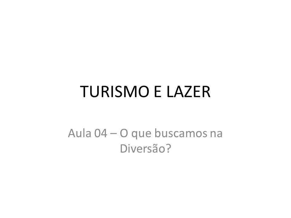 TURISMO E LAZER Aula 04 – O que buscamos na Diversão?