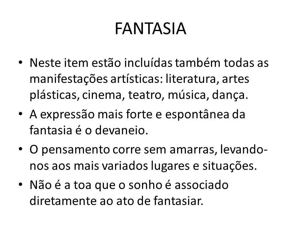 FANTASIA Neste item estão incluídas também todas as manifestações artísticas: literatura, artes plásticas, cinema, teatro, música, dança. A expressão