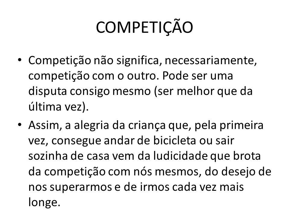 COMPETIÇÃO Competição não significa, necessariamente, competição com o outro. Pode ser uma disputa consigo mesmo (ser melhor que da última vez). Assim
