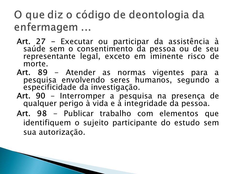 Art. 27 - Executar ou participar da assistência à saúde sem o consentimento da pessoa ou de seu representante legal, exceto em iminente risco de morte