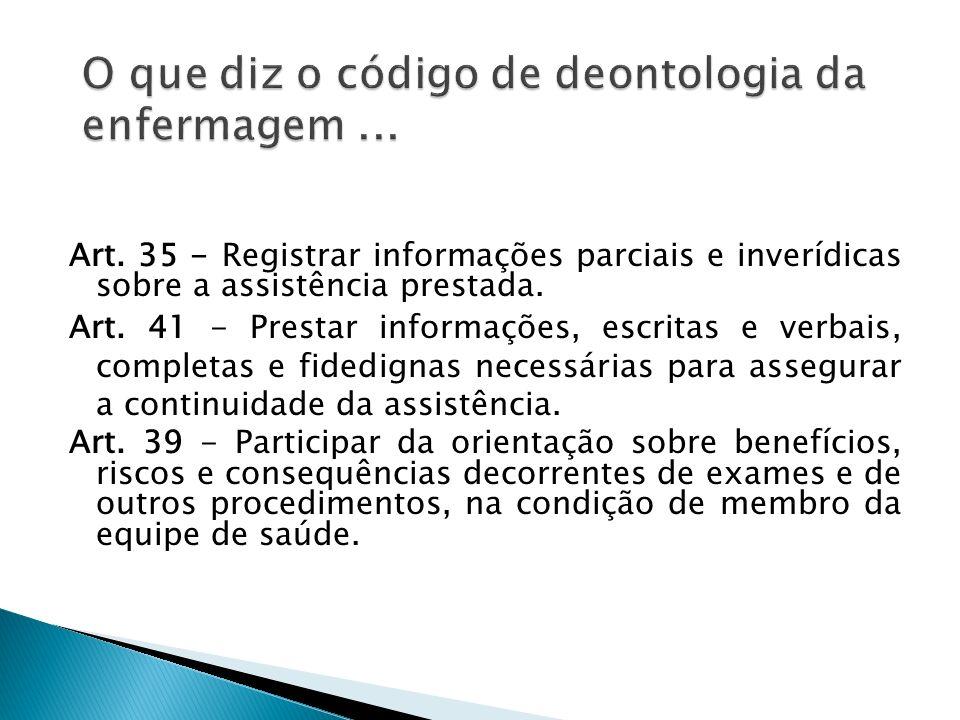 Art.35 - Registrar informações parciais e inverídicas sobre a assistência prestada.