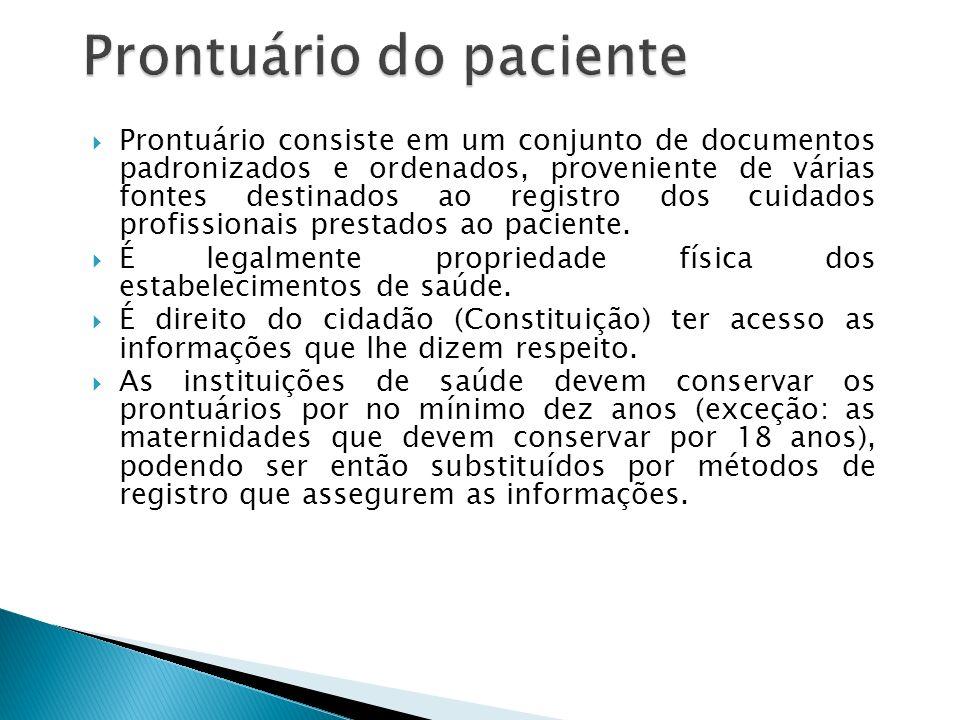 Prontuário consiste em um conjunto de documentos padronizados e ordenados, proveniente de várias fontes destinados ao registro dos cuidados profissionais prestados ao paciente.