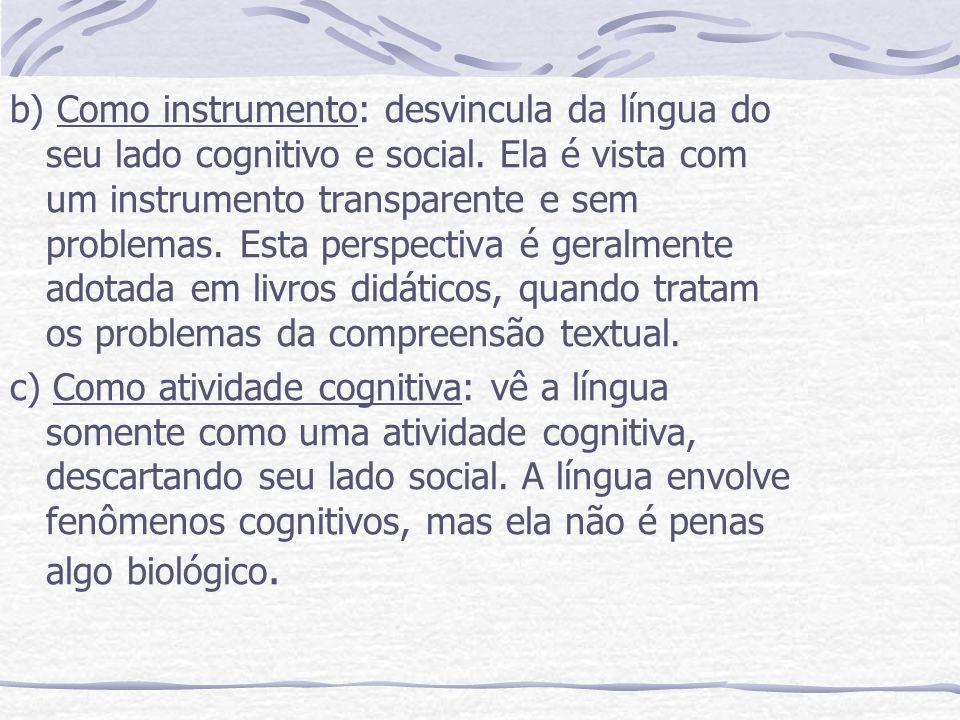 b) Como instrumento: desvincula da língua do seu lado cognitivo e social. Ela é vista com um instrumento transparente e sem problemas. Esta perspectiv