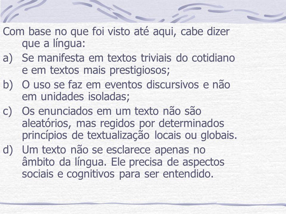 Com base no que foi visto até aqui, cabe dizer que a língua: a)Se manifesta em textos triviais do cotidiano e em textos mais prestigiosos; b)O uso se