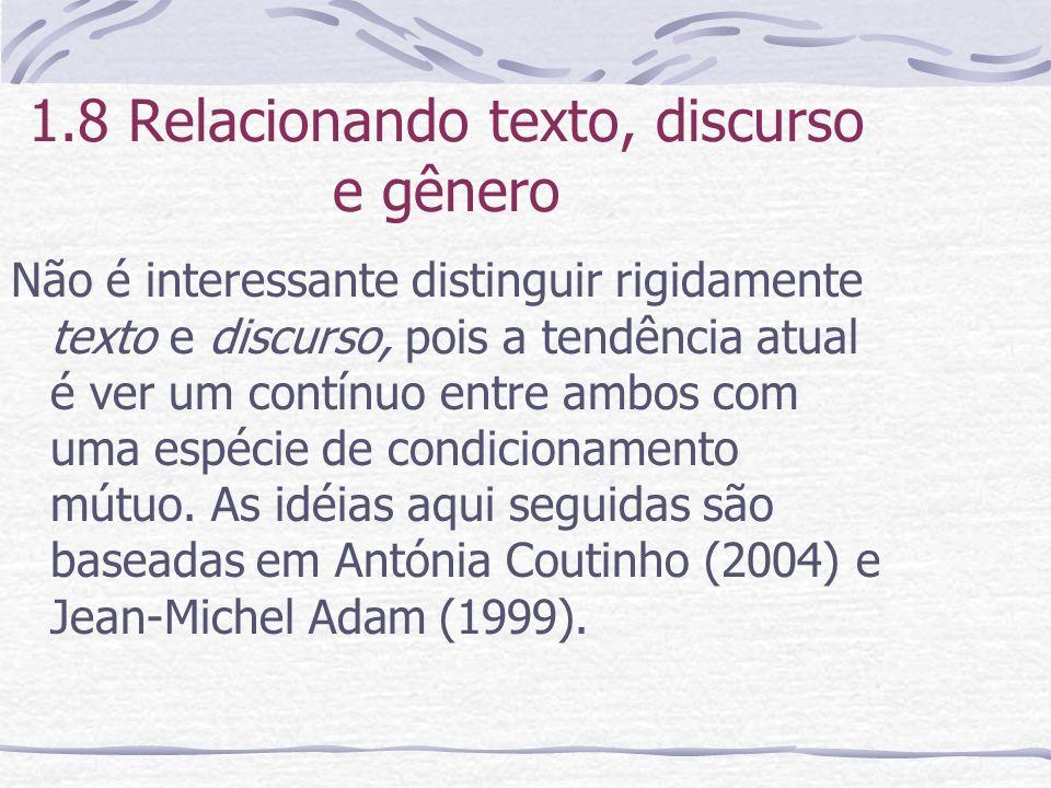 1.8 Relacionando texto, discurso e gênero Não é interessante distinguir rigidamente texto e discurso, pois a tendência atual é ver um contínuo entre a