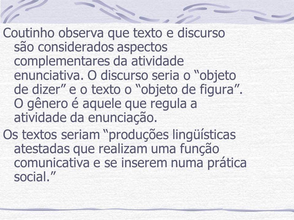 Coutinho observa que texto e discurso são considerados aspectos complementares da atividade enunciativa. O discurso seria o objeto de dizer e o texto