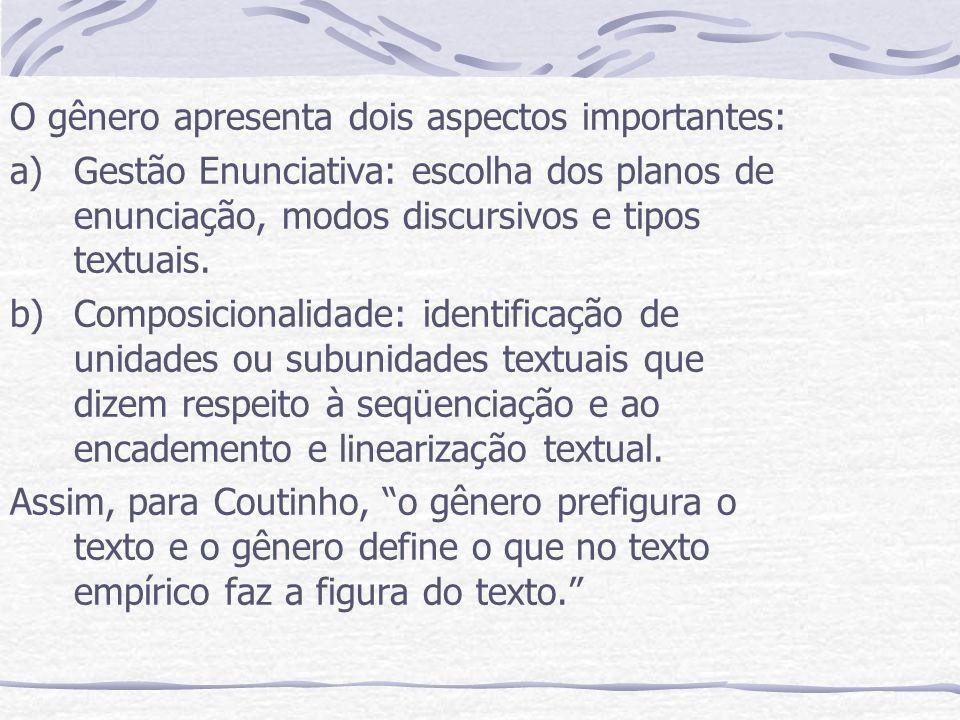 O gênero apresenta dois aspectos importantes: a)Gestão Enunciativa: escolha dos planos de enunciação, modos discursivos e tipos textuais. b)Composicio