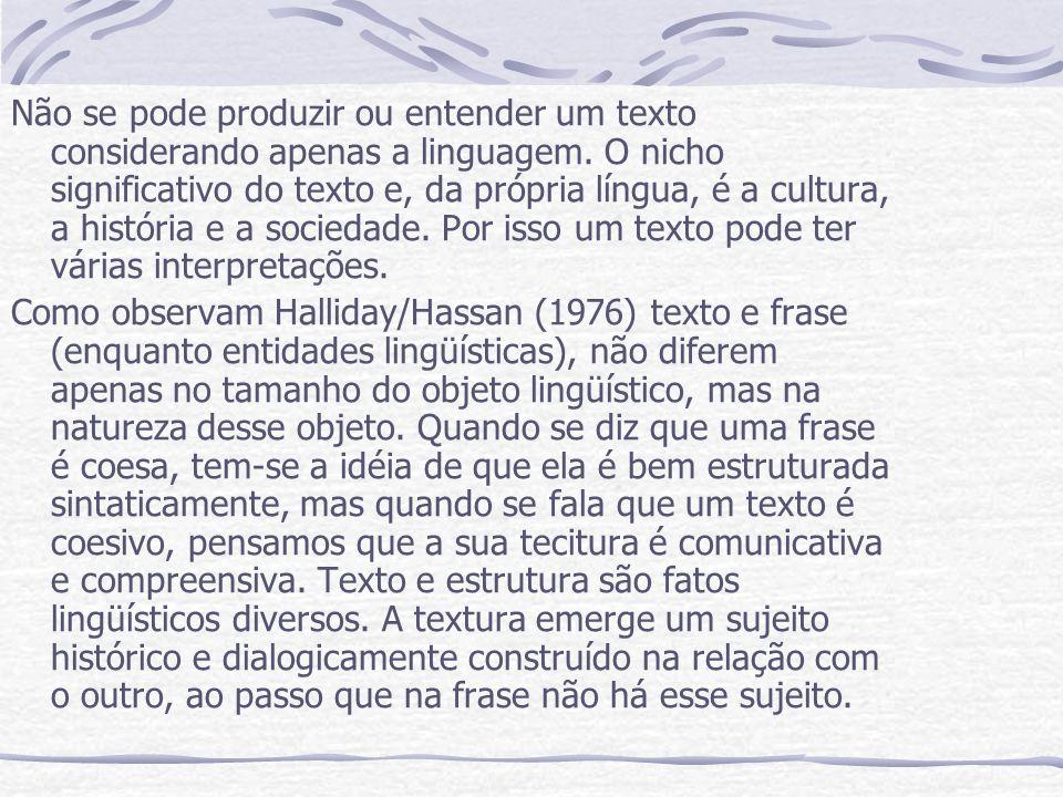 Não se pode produzir ou entender um texto considerando apenas a linguagem. O nicho significativo do texto e, da própria língua, é a cultura, a históri
