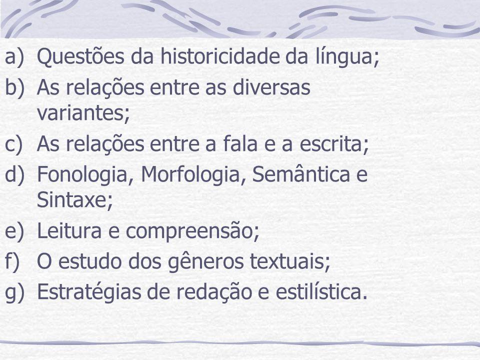 a)Questões da historicidade da língua; b)As relações entre as diversas variantes; c)As relações entre a fala e a escrita; d)Fonologia, Morfologia, Sem