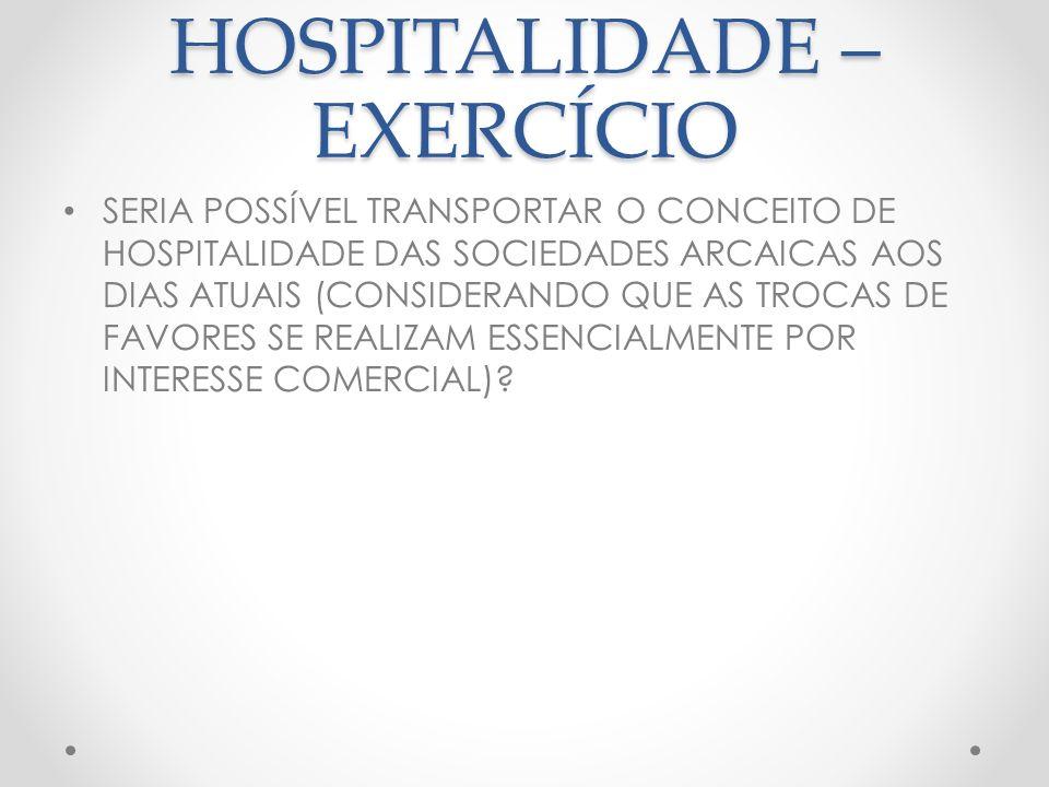 HOSPITALIDADE – EXERCÍCIO Sim, de 02 maneiras: 1) Para alguns estudiosos, ele estaria circunscrito ao contexto doméstico.