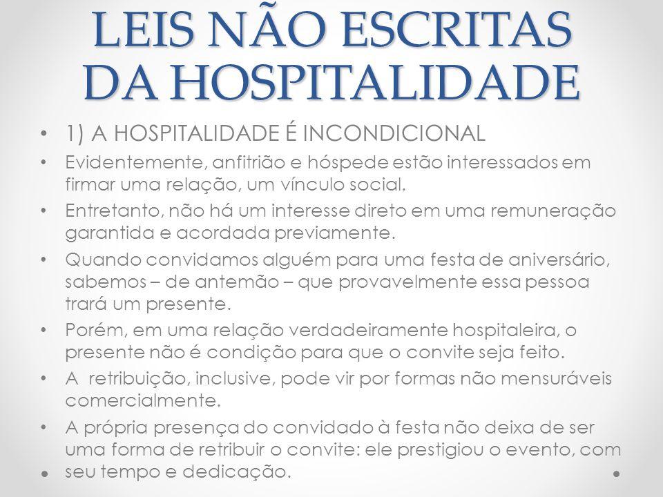 LEIS NÃO ESCRITAS DA HOSPITALIDADE 1) HOSPITALIDADE É INCONDICIONAL (CONTINUAÇÃO) No espaço comercial também é possível encontrarmos atos movidos por uma hospitalidade incondicional.