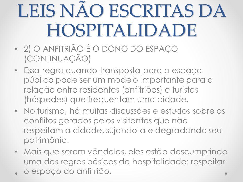 LEIS NÃO ESCRITAS DA HOSPITALIDADE 3) A HOSPITALIDADE COMEÇA COM UMA DÁDIVA O vínculo se estabelece a partir do convite do anfitrião, que é dádiva, o sacrifício oferecido.