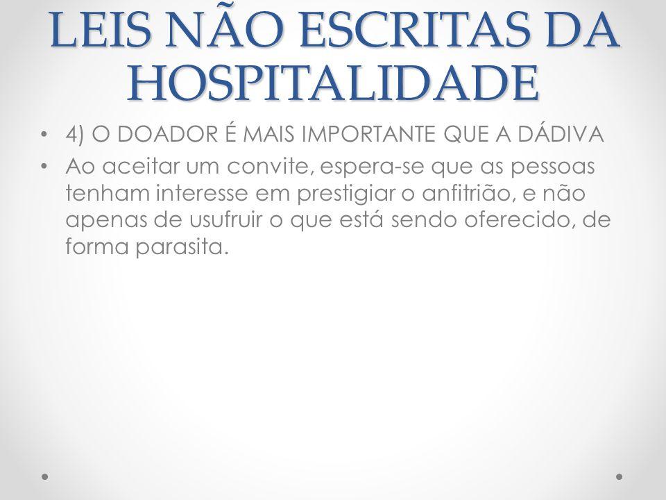 LEIS NÃO ESCRITAS DA HOSPITALIDADE 5) O ANFITRIÃO DEVE HONRAR O HÓSPEDE E O HÓSPEDE DEVE HONRAR O ANFITRIÃO Em relação de hospitalidade, o anfitrião jamais convidará o hóspede para humilhá-lo e zombar dele.
