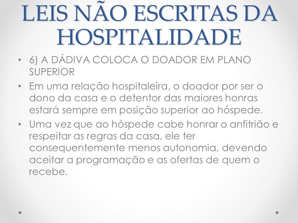 LEIS NÃO ESCRITAS DA HOSPITALIDADE 6) A DÁDIVA COLOCA O DOADOR EM PLANO SUPERIOR (CONTINUAÇÃO) Nos destinos turísticos, muitas vezes, isso não acontece.