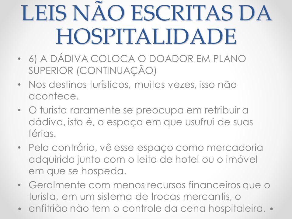 LEIS NÃO ESCRITAS DA HOSPITALIDADE 7) A DÁDIVA DEVE SER ACEITA Não há desfeita maior que recusar um convite ou um presente, não é verdade.