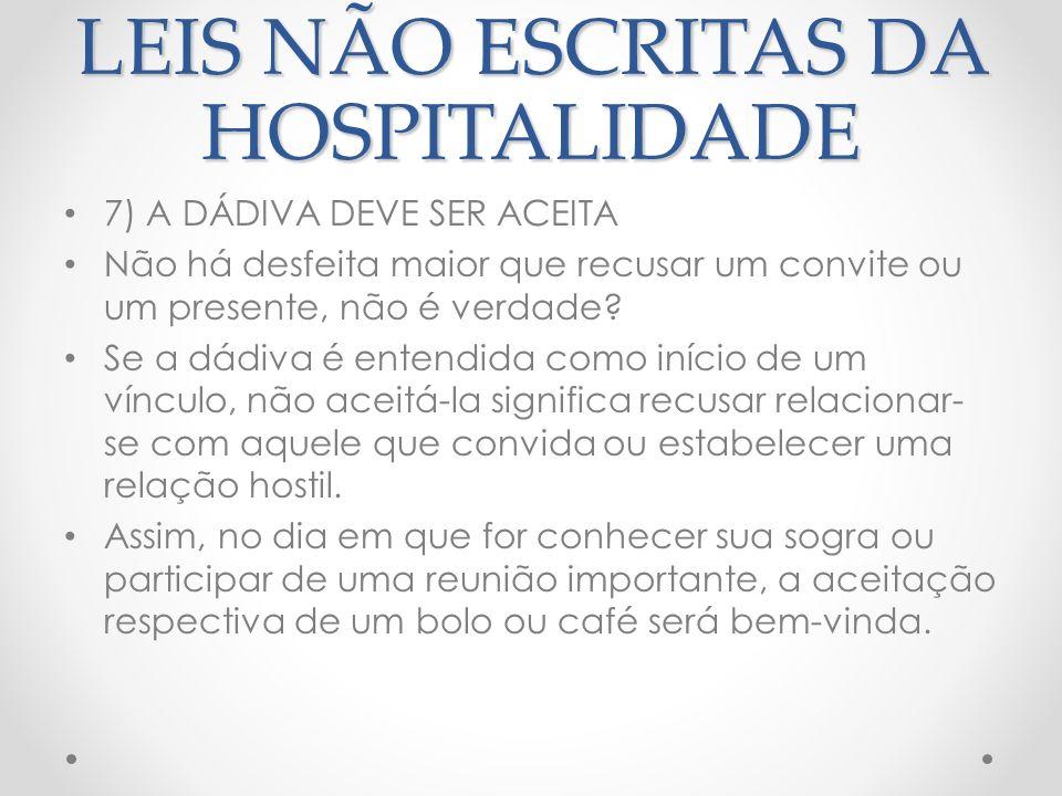LEIS NÃO ESCRITAS DA HOSPITALIDADE 8) QUEM FAZ A DÁDIVA NÃO DEVE ESPERAR RETRIBUIÇÃO Esta regra está diretamente relacionada ao fato de a hospitalidade ser incondicional.