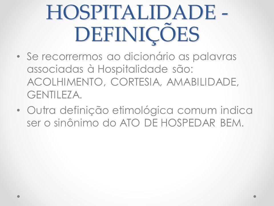 HOSPITALIDADE – DEFINIÇÕES Ambas estão corretas, e estão relacionadas a linhas de pensamento distintas: Nos EUA prevalece a conotação que hospitalidade é o mesmo que hospedar.