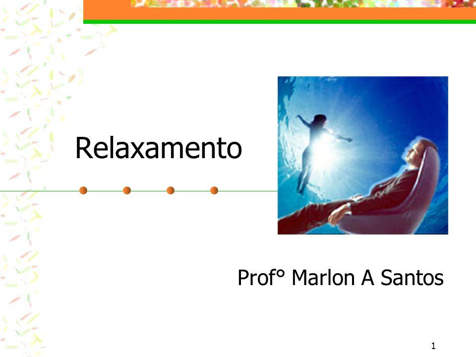 1 Relaxamento Prof° Marlon A Santos