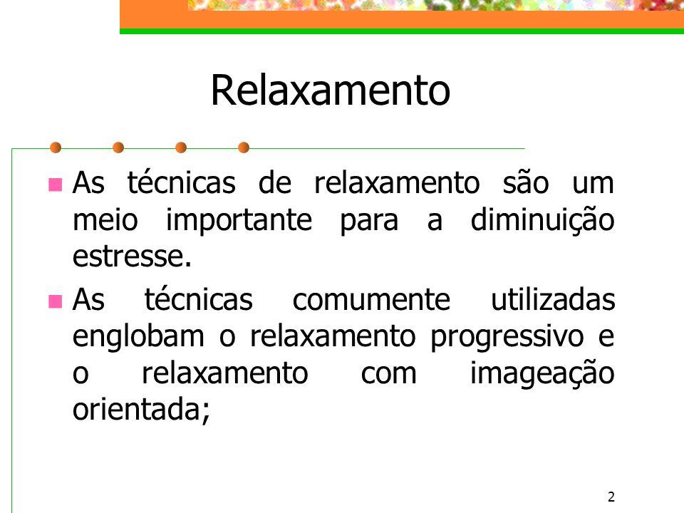 2 Relaxamento As técnicas de relaxamento são um meio importante para a diminuição estresse. As técnicas comumente utilizadas englobam o relaxamento pr