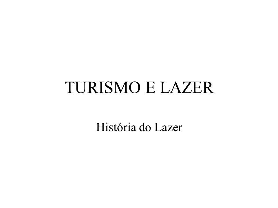 TURISMO E LAZER História do Lazer