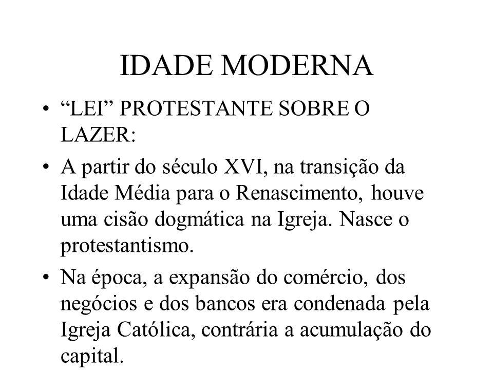 IDADE MODERNA LEI PROTESTANTE SOBRE O LAZER: A partir do século XVI, na transição da Idade Média para o Renascimento, houve uma cisão dogmática na Igr