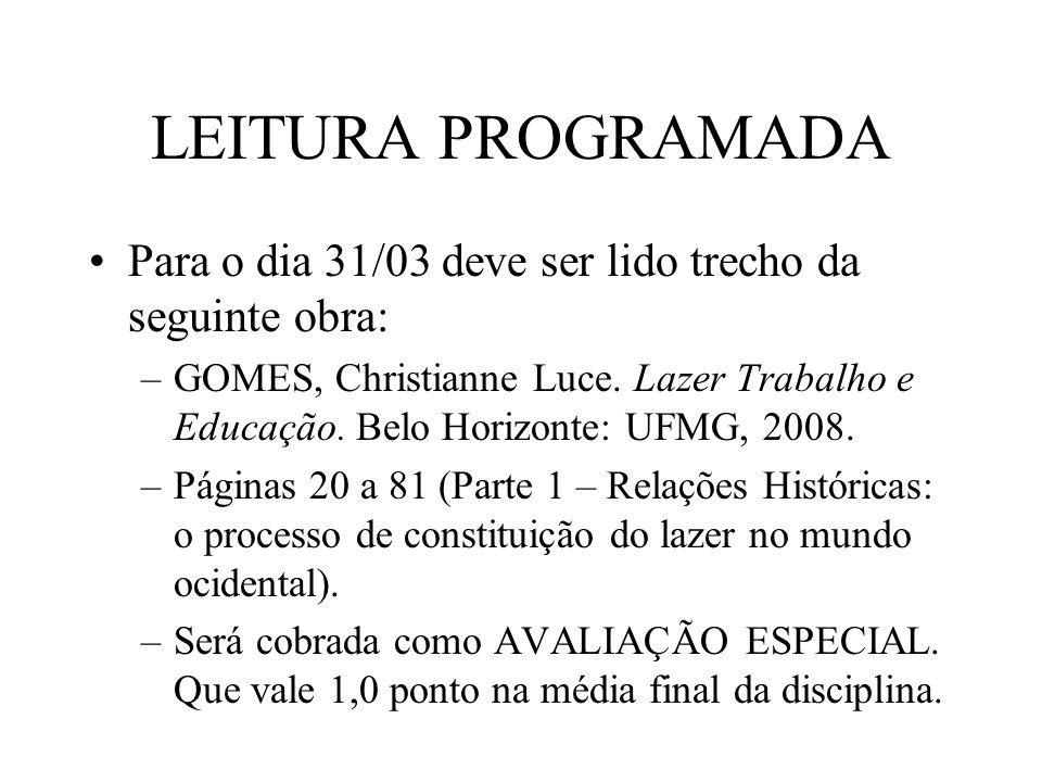 LEITURA PROGRAMADA Para o dia 31/03 deve ser lido trecho da seguinte obra: –GOMES, Christianne Luce. Lazer Trabalho e Educação. Belo Horizonte: UFMG,