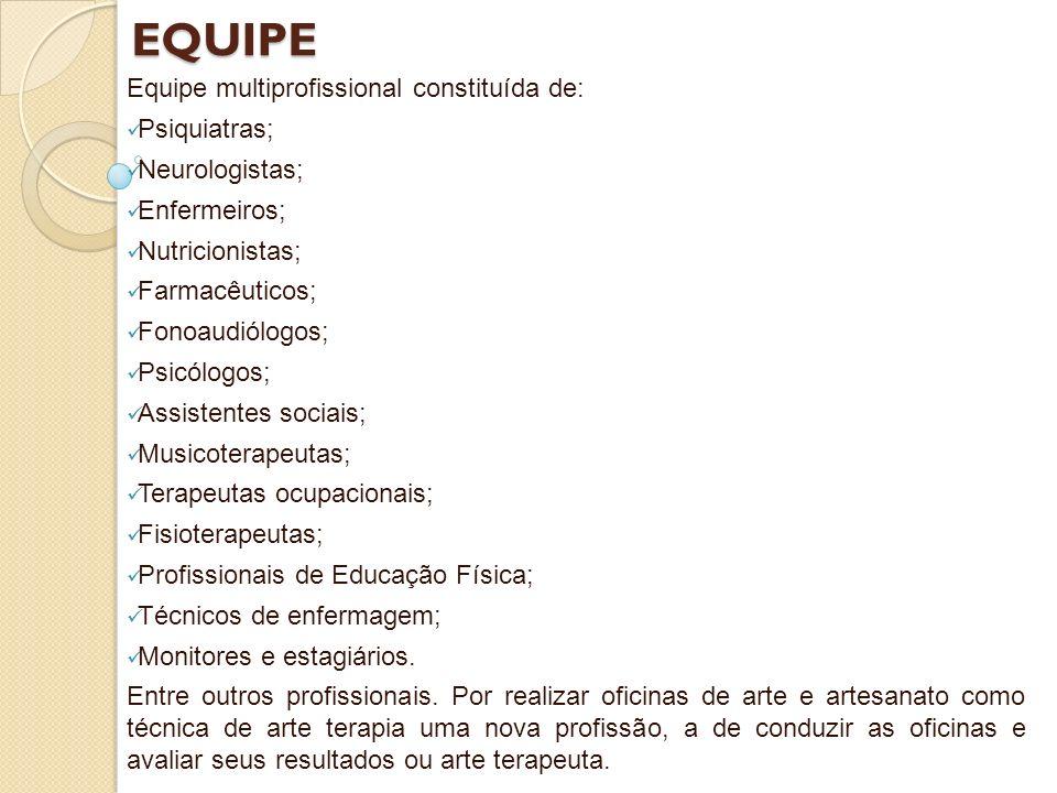 EQUIPE Equipe multiprofissional constituída de: Psiquiatras; Neurologistas; Enfermeiros; Nutricionistas; Farmacêuticos; Fonoaudiólogos; Psicólogos; As