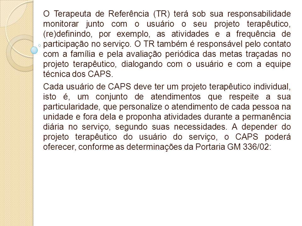 O Terapeuta de Referência (TR) terá sob sua responsabilidade monitorar junto com o usuário o seu projeto terapêutico, (re)definindo, por exemplo, as a