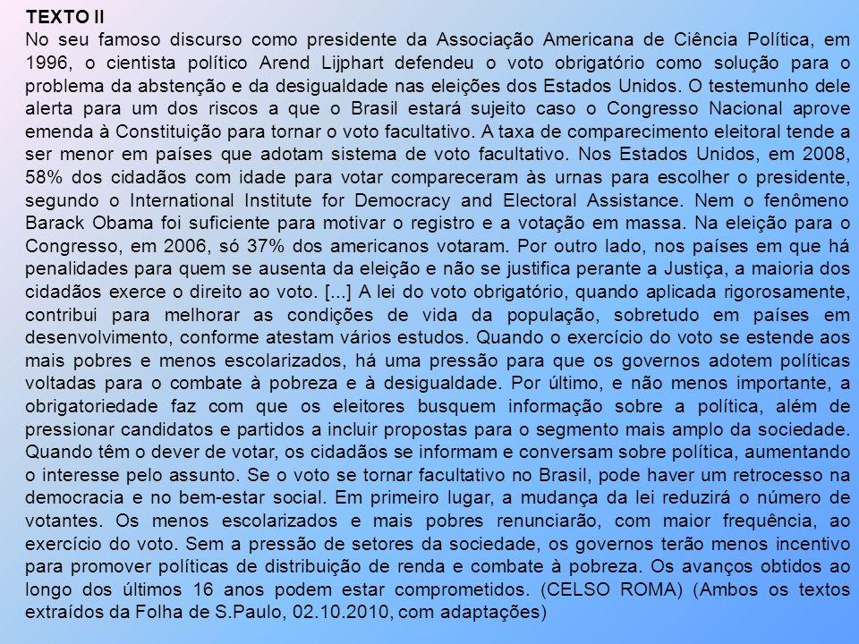 TEXTO II No seu famoso discurso como presidente da Associação Americana de Ciência Política, em 1996, o cientista político Arend Lijphart defendeu o v