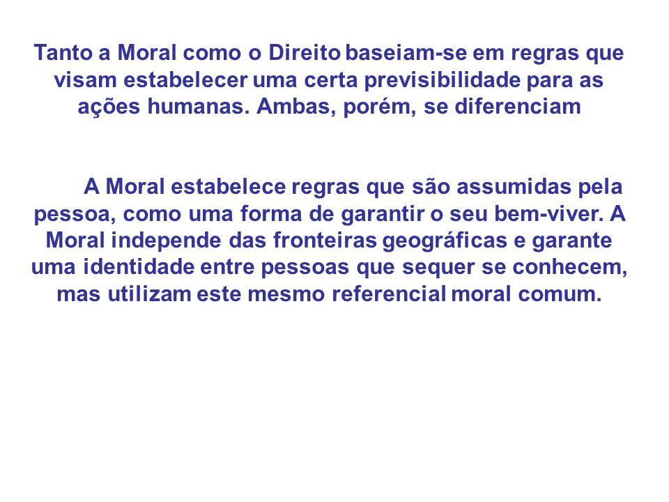 Tanto a Moral como o Direito baseiam-se em regras que visam estabelecer uma certa previsibilidade para as ações humanas. Ambas, porém, se diferenciam