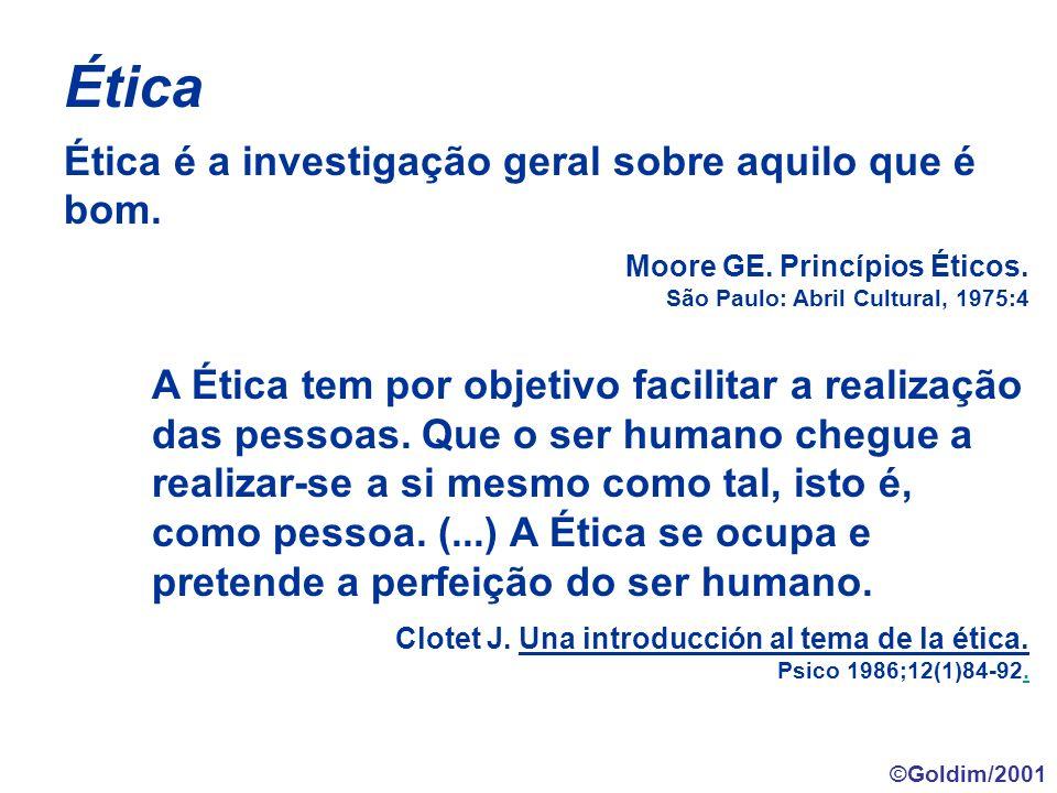 Ética Ética é a investigação geral sobre aquilo que é bom. Moore GE. Princípios Éticos. São Paulo: Abril Cultural, 1975:4 A Ética tem por objetivo fac