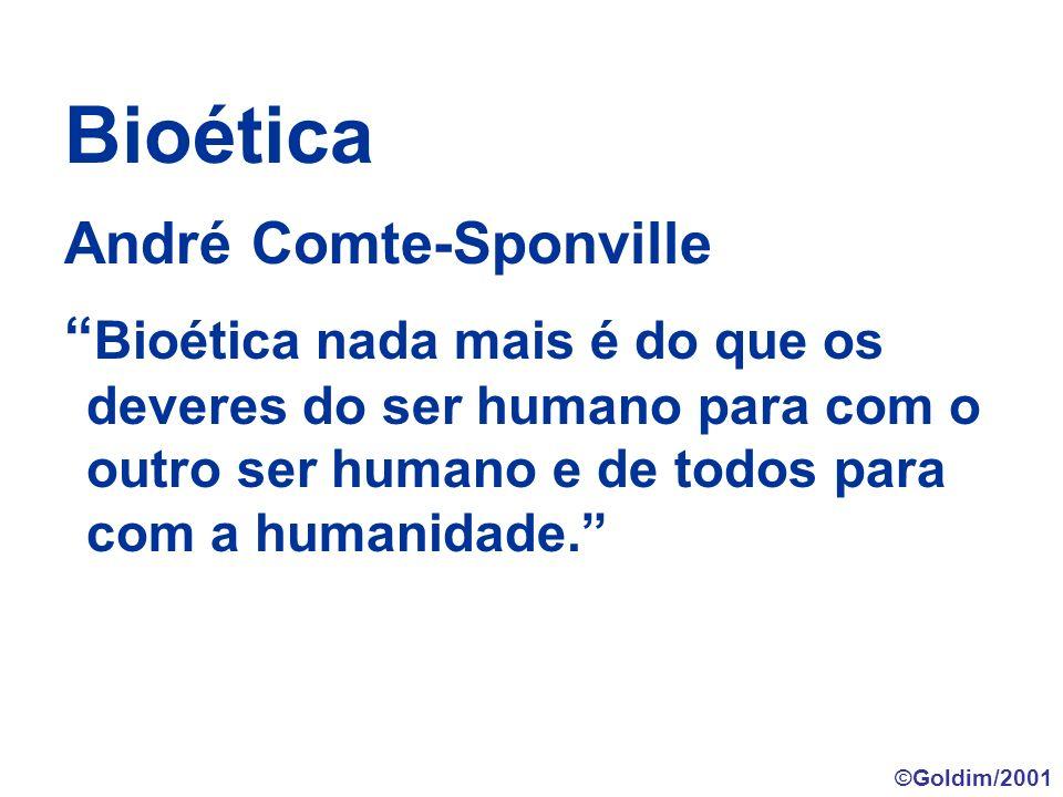 Bioética André Comte-Sponville Bioética nada mais é do que os deveres do ser humano para com o outro ser humano e de todos para com a humanidade. ©Gol