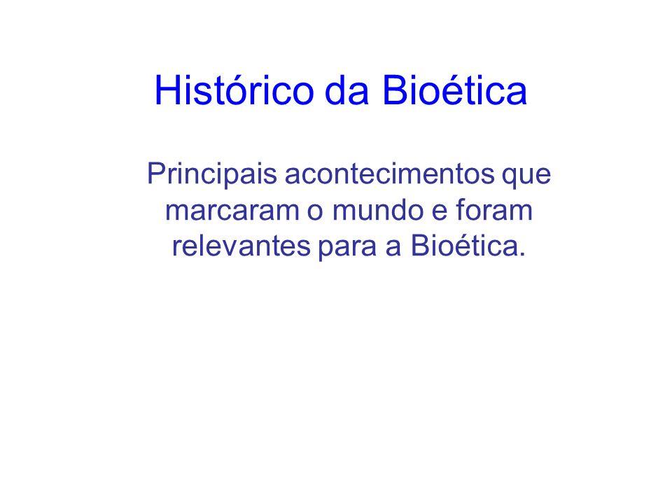 Histórico da Bioética Principais acontecimentos que marcaram o mundo e foram relevantes para a Bioética.