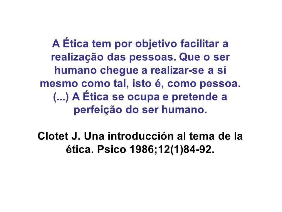 A Ética tem por objetivo facilitar a realização das pessoas. Que o ser humano chegue a realizar-se a sí mesmo como tal, isto é, como pessoa. (...) A É