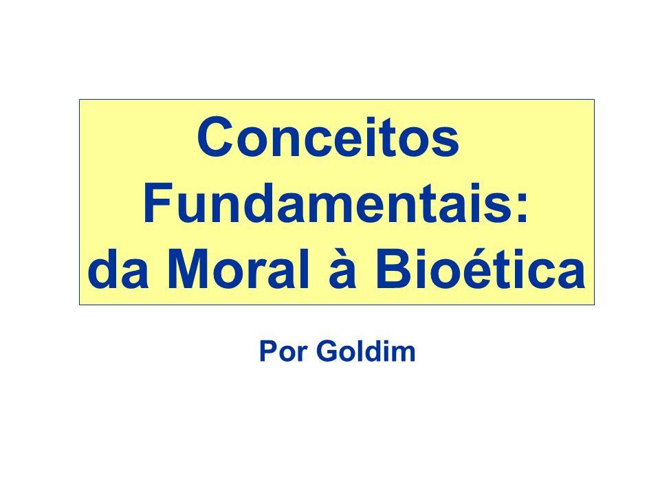 Conceitos Fundamentais: da Moral à Bioética Por Goldim