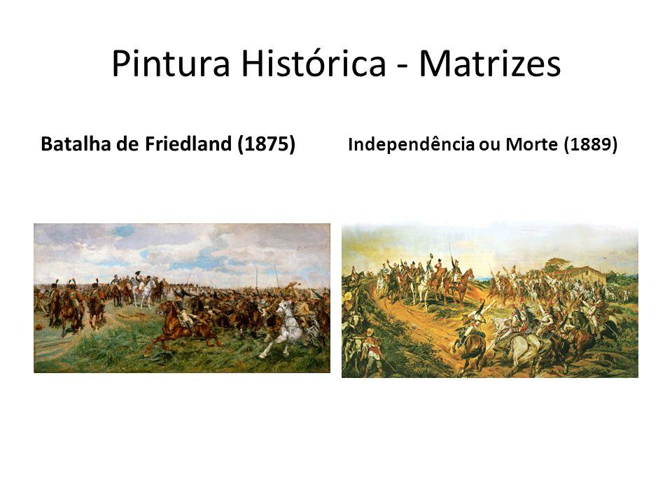Pintura Histórica - Matrizes Batalha de Friedland (1875) Independência ou Morte (1889)