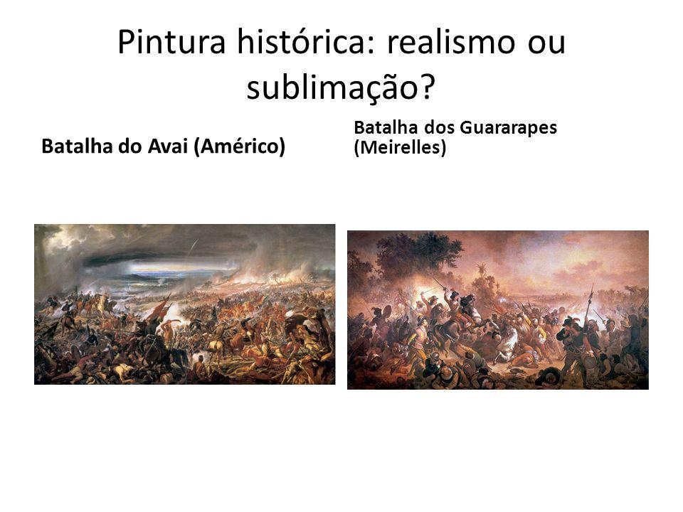 Pintura histórica: realismo ou sublimação? Batalha do Avai (Américo) Batalha dos Guararapes (Meirelles)