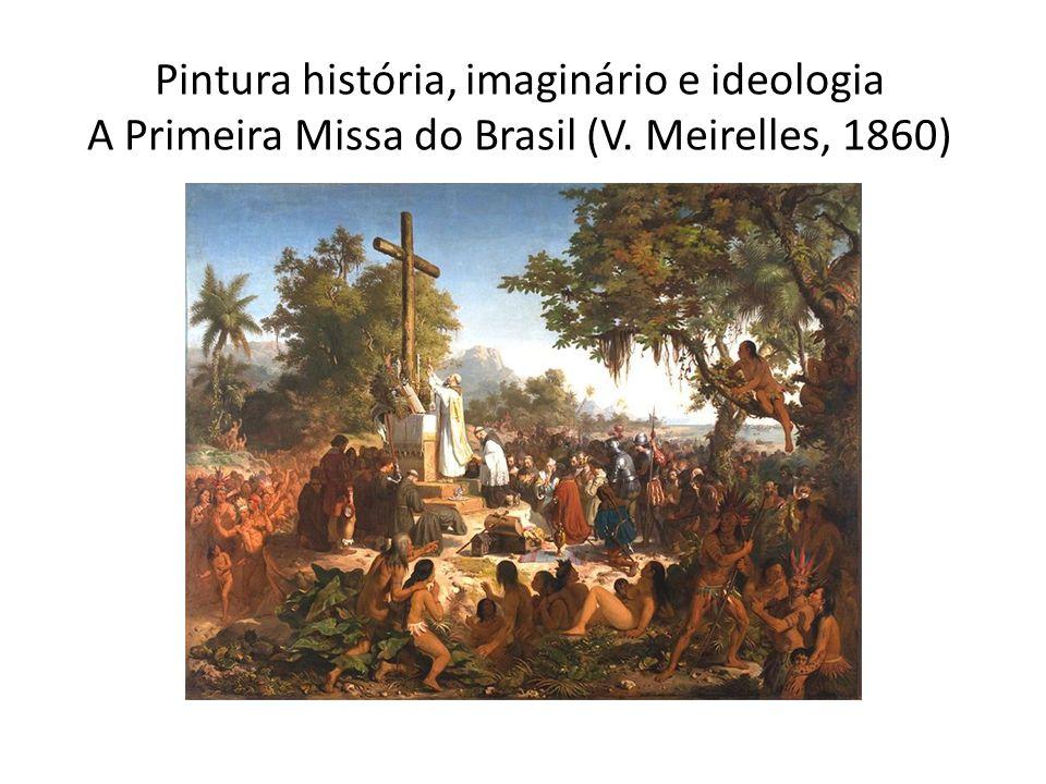 Pintura história, imaginário e ideologia A Primeira Missa do Brasil (V. Meirelles, 1860)
