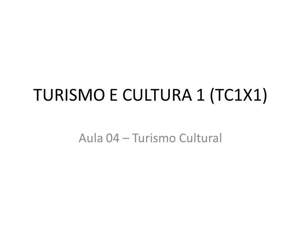 TURISMO E CULTURA 1 (TC1X1) Aula 04 – Turismo Cultural