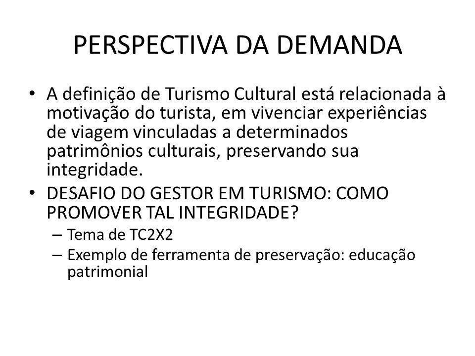 PERSPECTIVA DA DEMANDA A definição de Turismo Cultural está relacionada à motivação do turista, em vivenciar experiências de viagem vinculadas a deter