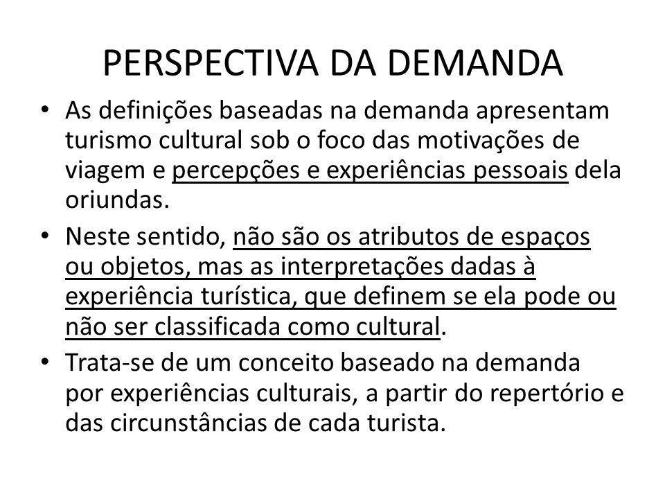 PERSPECTIVA DA DEMANDA As definições baseadas na demanda apresentam turismo cultural sob o foco das motivações de viagem e percepções e experiências p